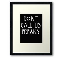 """Don't call us freaks!"" - Jimmy Darling Framed Print"