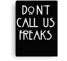 """""""Don't call us freaks!"""" - Jimmy Darling Canvas Print"""