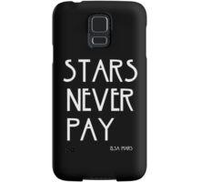 STARS NEVER PAY Samsung Galaxy Case/Skin