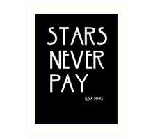 STARS NEVER PAY Art Print