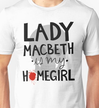 Lady Macbeth is my Homegirl Unisex T-Shirt