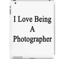 I Love Being A Photographer  iPad Case/Skin