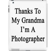 Thanks To My Grandma I'm A Photographer  iPad Case/Skin