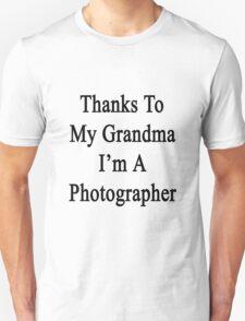 Thanks To My Grandma I'm A Photographer  Unisex T-Shirt