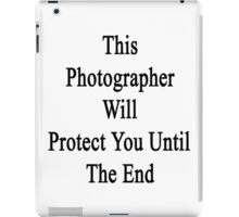 This Photographer Will Protect You Until The End  iPad Case/Skin