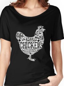 Life Is Better With Chickens Women's Relaxed Fit T-Shirt