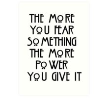 the more you fear something, the more power you give it Art Print