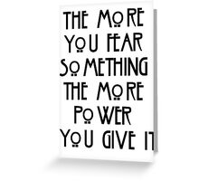 the more you fear something, the more power you give it Greeting Card