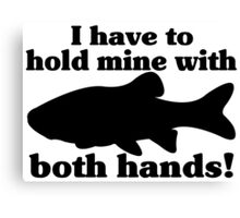 Hold My Fish With Both Hands Canvas Print