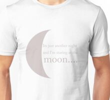 It's just another night and i'm staring at the moon.. Unisex T-Shirt