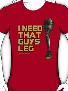 I Need That Guy's Leg T-Shirt