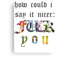how could i say it nicer? Canvas Print