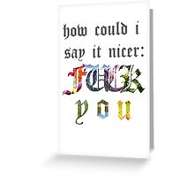 how could i say it nicer? Greeting Card