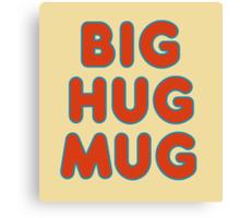 Big Hug Mug Canvas Print