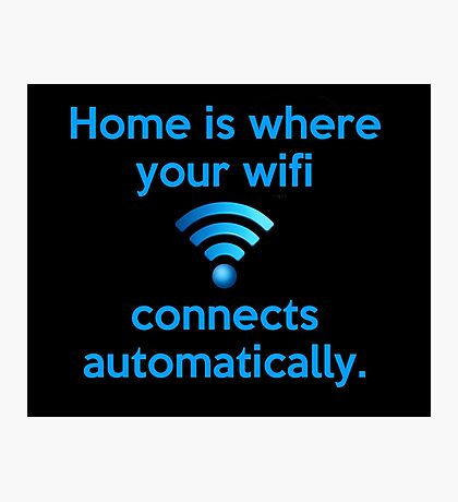 Home is where your wifi connects automatically. Photographic Print