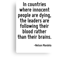 In countries where innocent people are dying, the leaders are following their blood rather than their brains. Canvas Print