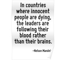In countries where innocent people are dying, the leaders are following their blood rather than their brains. Poster