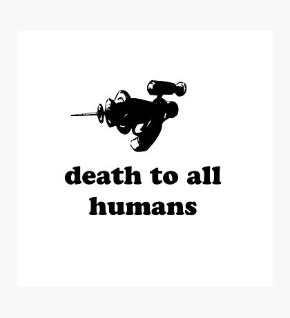 Death To All Humans Photographic Print