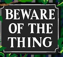 Beware of the Thing by SquareDog