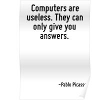 Computers are useless. They can only give you answers. Poster