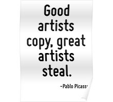 Good artists copy, great artists steal. Poster