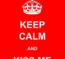 Keep Calm and Kiss Me by qu1rky