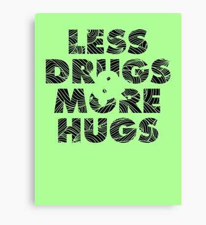 Less Drugs & More Hugs Canvas Print