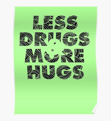 Less Drugs & More Hugs Poster