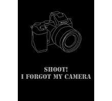 Shoot! I forgot my camera Photographic Print