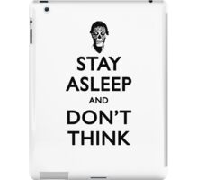 Stay Asleep And Don't Think iPad Case/Skin