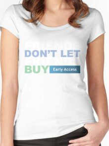 Friends Don't Let Friends Buy Early Access Women's Fitted Scoop T-Shirt