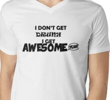 I don't get drunk. I get awesome! Mens V-Neck T-Shirt
