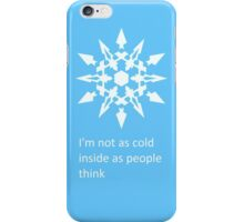 I'm not as cold inside as people think iPhone Case/Skin