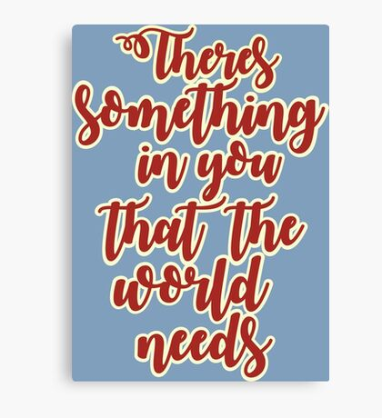 There's Something In You That The World Needs Vintage Type  Canvas Print