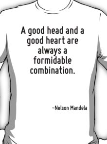A good head and a good heart are always a formidable combination. T-Shirt