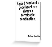 A good head and a good heart are always a formidable combination. Greeting Card