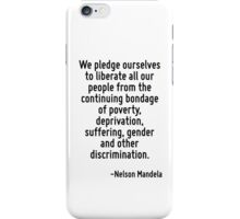 We pledge ourselves to liberate all our people from the continuing bondage of poverty, deprivation, suffering, gender and other discrimination. iPhone Case/Skin