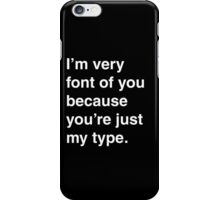I'm very font of you because you're just my type. [Dark] iPhone Case/Skin