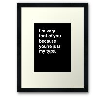 I'm very font of you because you're just my type. [Dark] Framed Print