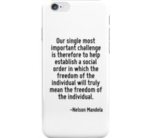 Our single most important challenge is therefore to help establish a social order in which the freedom of the individual will truly mean the freedom of the individual. iPhone Case/Skin