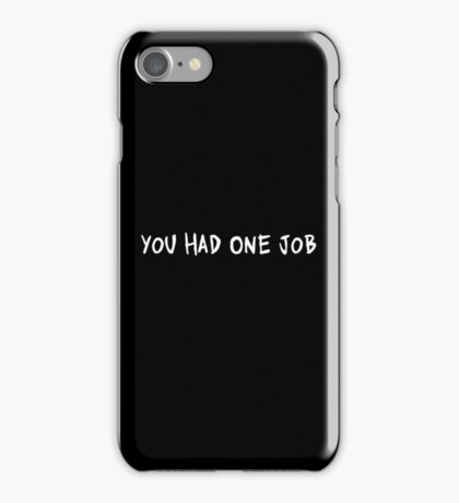 You Had One Job   Funny Quote   Humor Saying Print iPhone Case/Skin