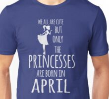 pincesses are born in april t-shirt Unisex T-Shirt