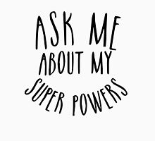 ASK ME ABOUT MY SUPER POWERS Unisex T-Shirt