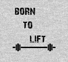 Born To Lift Unisex T-Shirt