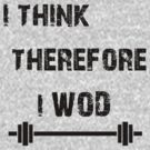 I Think Therefore I WOD by jack-bradley