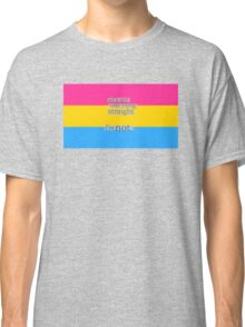 Let's get one thing straight, I'm not - Pansexual flag Classic T-Shirt