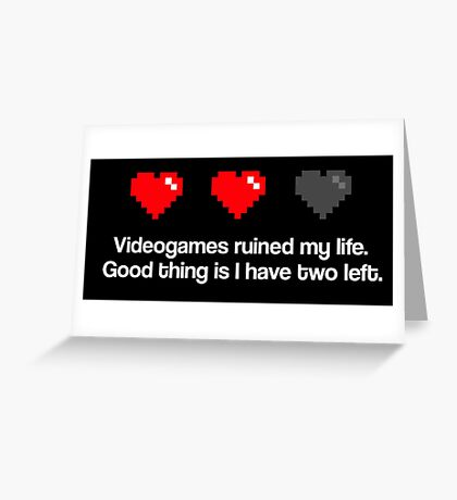 Videogames ruined my life. Greeting Card