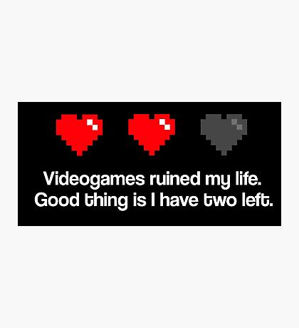 Videogames ruined my life. Photographic Print