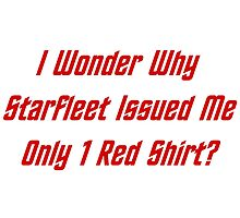 I Wonder Why Starfleet Issued Me Only 1 Red Shirt? by geeknirvana
