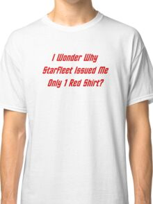 I Wonder Why Starfleet Issued Me Only 1 Red Shirt? Classic T-Shirt